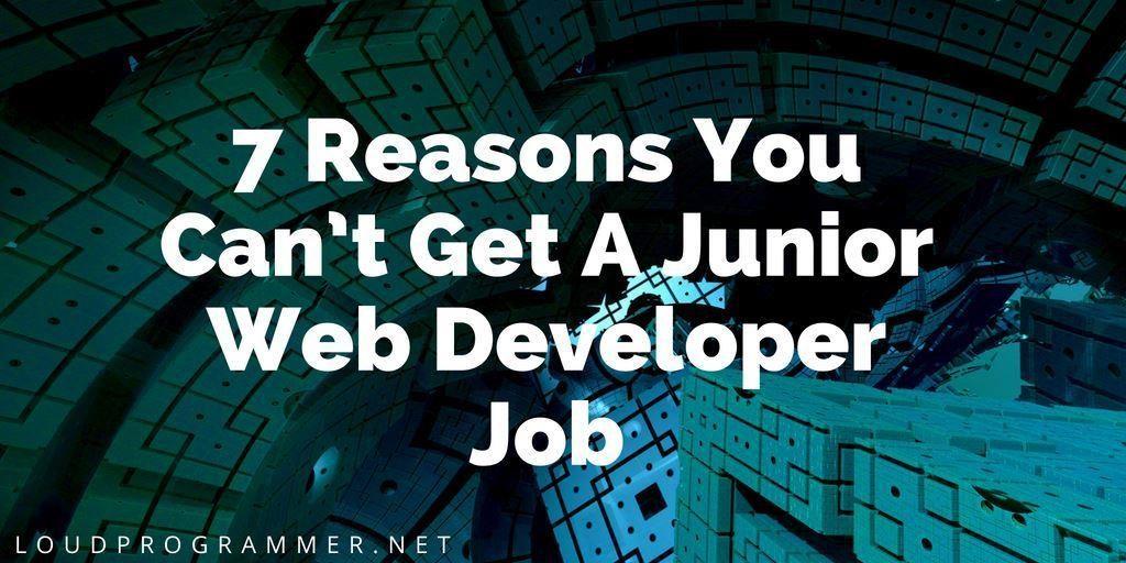 7 Reasons You Can T Get A Junior Web Developer Job Loud Programmer