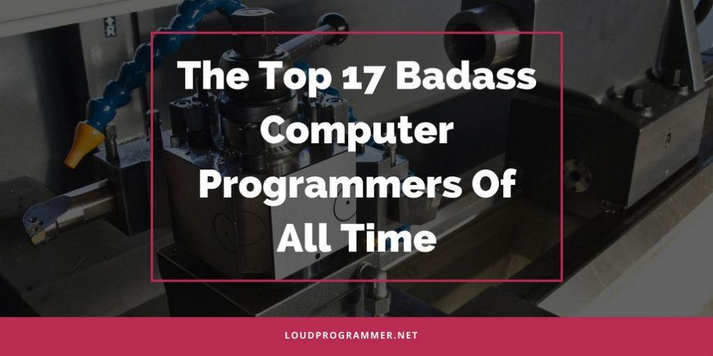 The Top 17 Badass Computer Programmers Of All Time