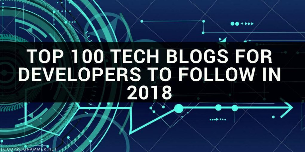 Top 100 Best Technology Blogs For Developers To Follow in 2019