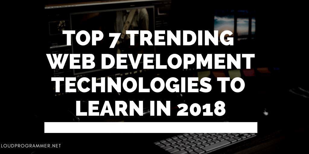 Top-7-Trending-Web-Development-Technologies-to-Learn-in-2018-1
